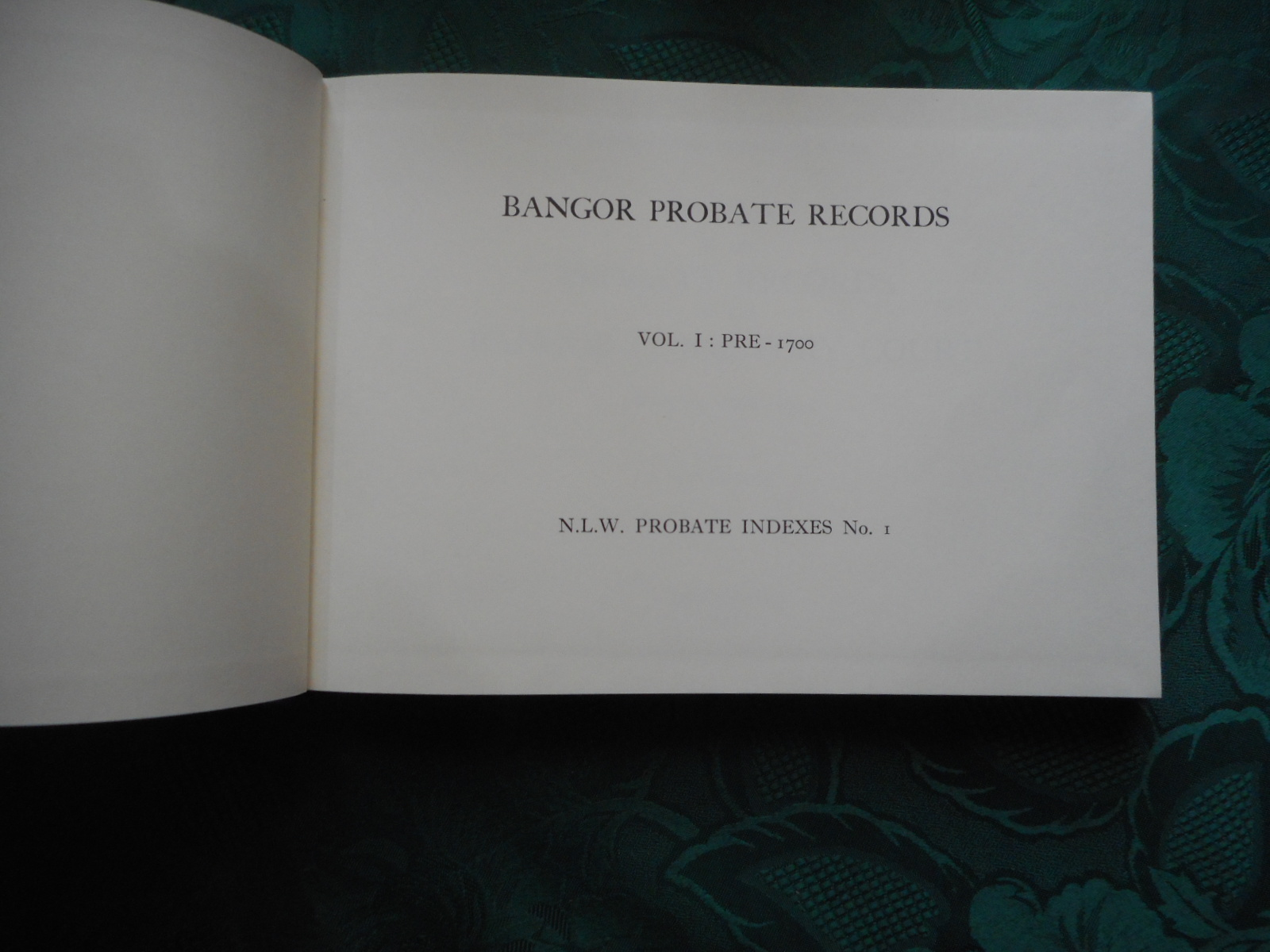 Image for Bangor Probate Records Volume I Pre-1700. N. L. W. Probate Indexes No.1. Index of the Probate Records of the Bangor Consistory Court, Vol. I: Pre-1700