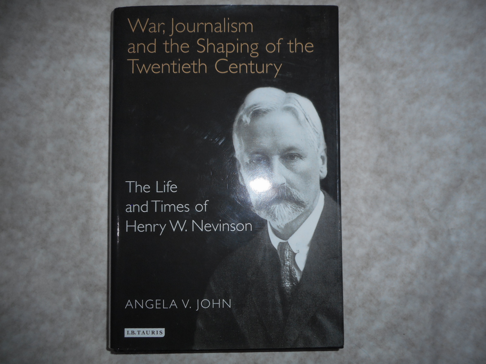 Image for War, Journalism and the Shaping of the Twentieth Century The Life and Times of Henry W. Nevinson