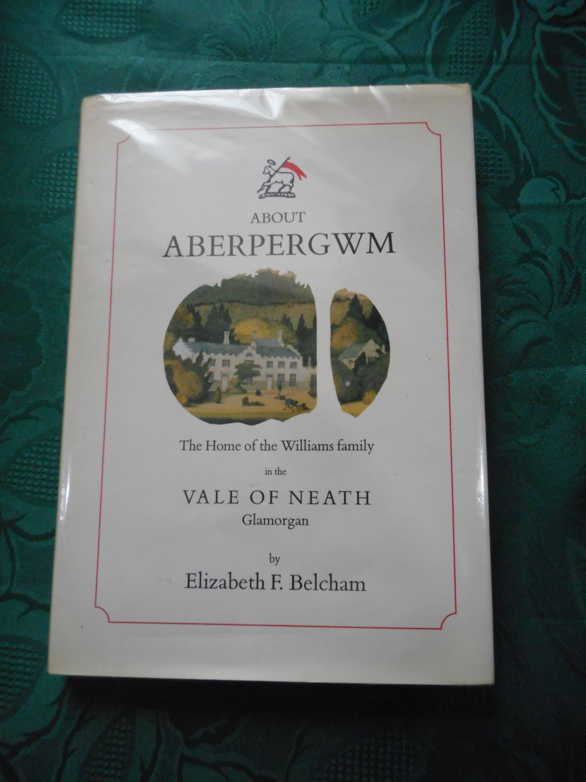 Image for About Aberpergwm . the Home of the Williams Family in the Vale of Neath, Glamorgan