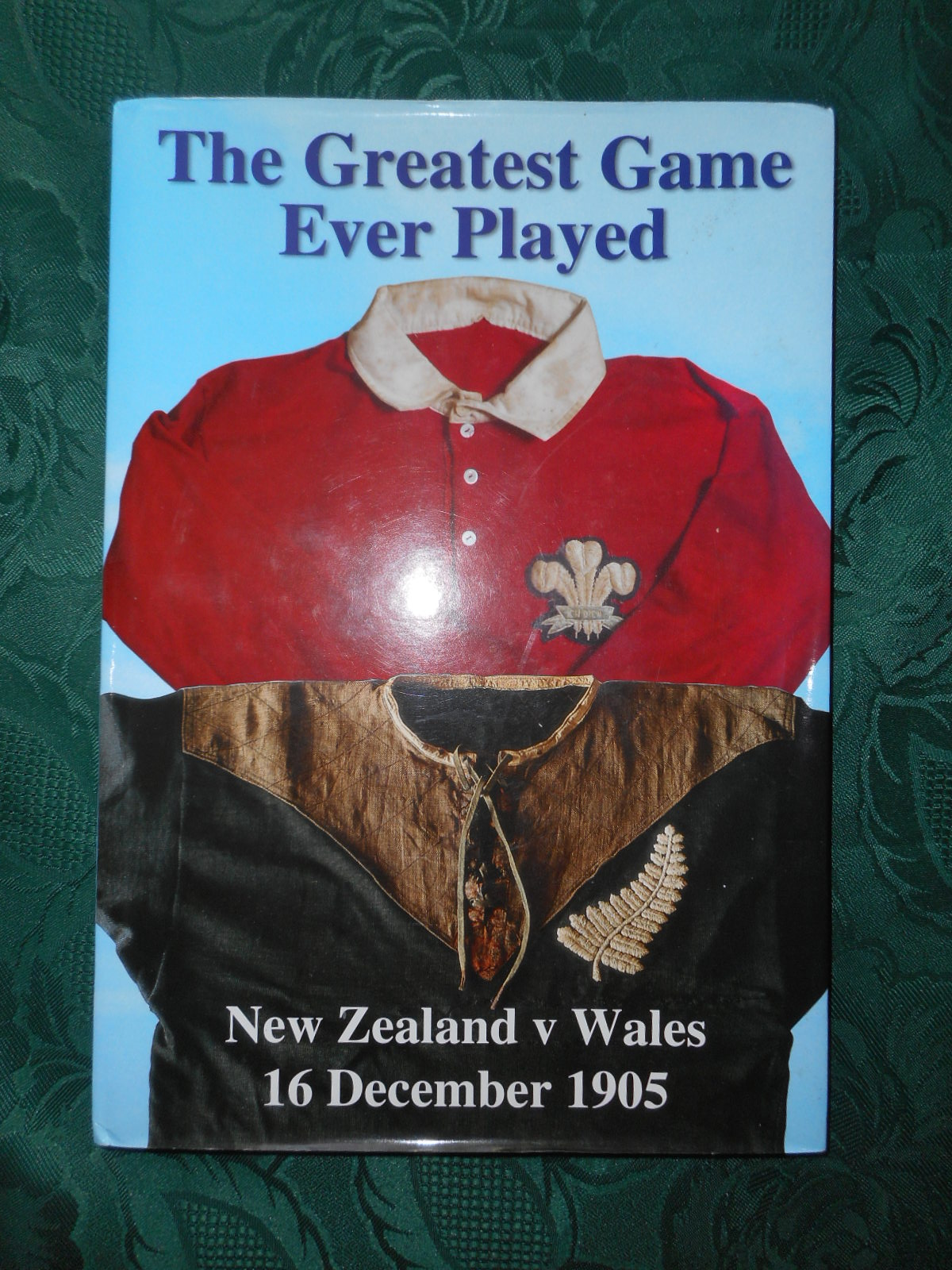 Image for The Greatest Game Ever Played . New Zealand v Wales 16 December 1905 SIGNED LIMITED Edition of 500 Copies Only