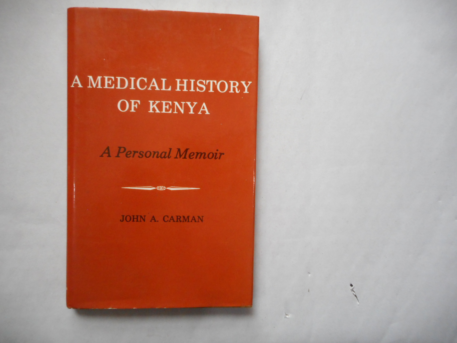 Image for A Medical History Of Kenya : A Personal Memoir.  (A Medical History of the Colony and Protectorate of Kenya. A Personal Memoir)